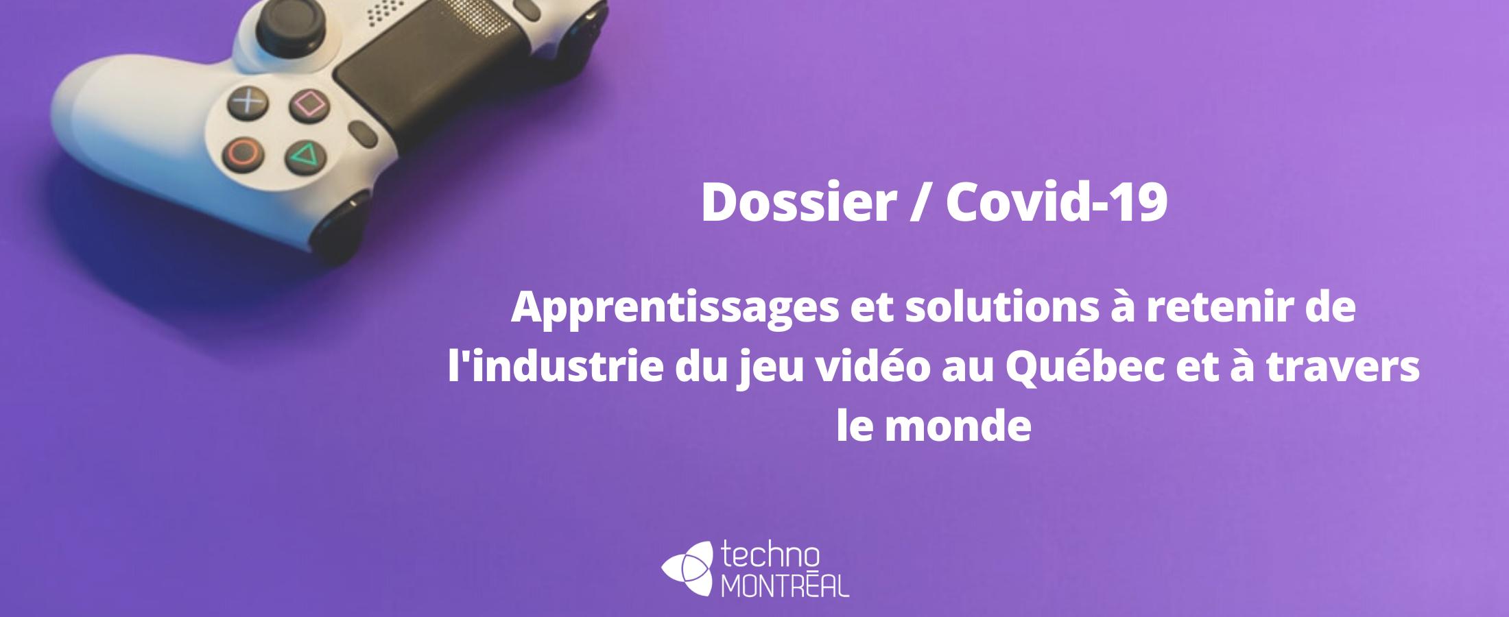 Dossier / Covid-19  Apprentissages et solutions à retenir de l'industrie du jeu vidéo au Québec et à travers le monde
